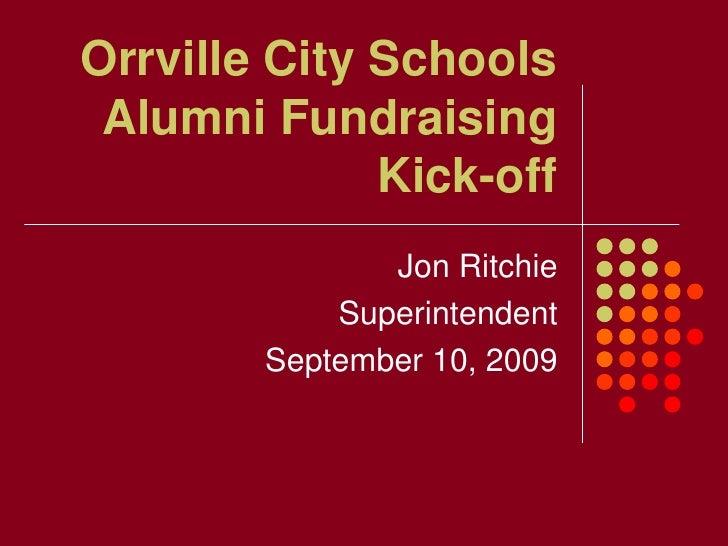 Orrville City SchoolsAlumni Fundraising Kick-off<br />Jon Ritchie<br />Superintendent<br />September 10, 2009<br />