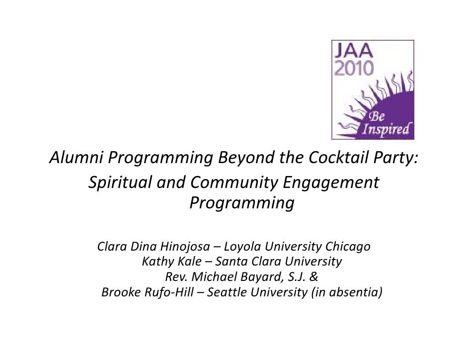 AlumniProgrammingBeyondtheCocktailParty: Alumni Programming Beyond the Cocktail Party:     SpiritualandCommunityEn...