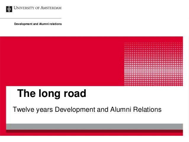 The long road Twelve years Development and Alumni Relations Development and Alumni relations