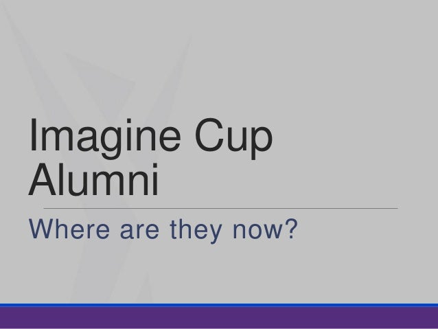 Imagine Cup Alumni Where are they now?