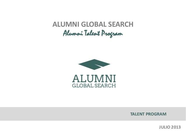 ALUMNI GLOBAL SEARCH Alumni Talent Program TALENT PROGRAM JULIO 2013