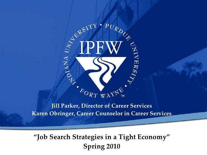 """ Job Search Strategies in a Tight Economy"" Spring 2010 Jill Parker, Director of Career Services Karen Obringer, Career Co..."
