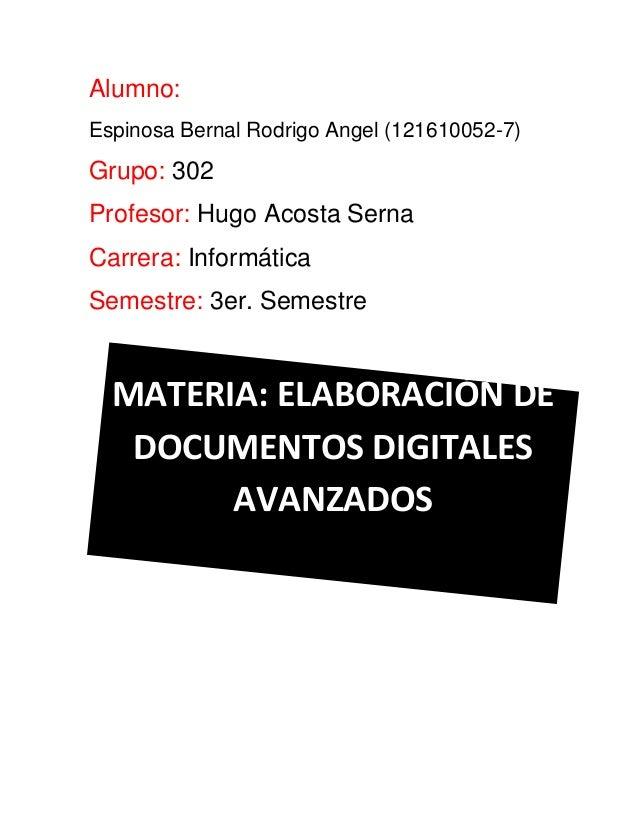 Alumno: Espinosa Bernal Rodrigo Angel (121610052-7)  Grupo: 302 Profesor: Hugo Acosta Serna Carrera: Informática Semestre:...