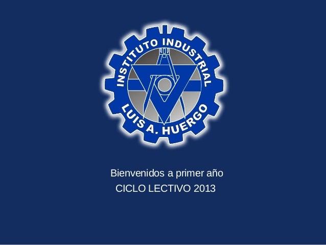 TBienvenidos a primer año CICLO LECTIVO 2013