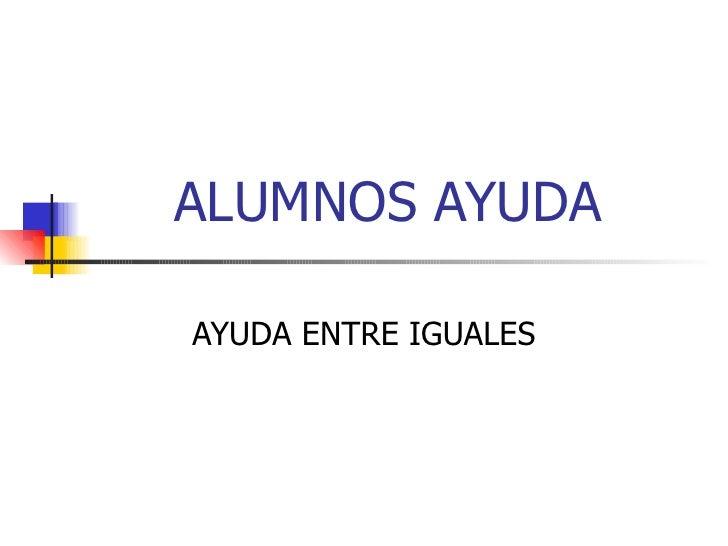 ALUMNOS AYUDA AYUDA ENTRE IGUALES
