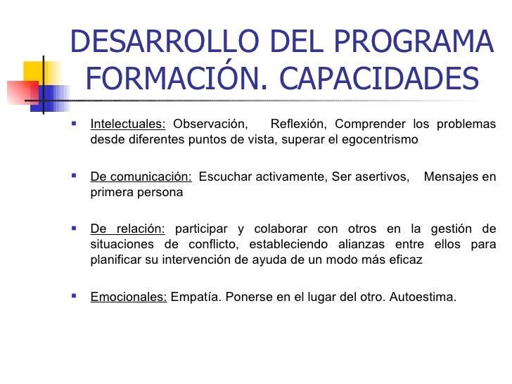 DESARROLLO DEL PROGRAMA FORMACIÓN. CAPACIDADES <ul><li>Intelectuales:  Observación,  Reflexión, Comprender los problemas d...
