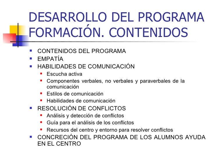 DESARROLLO DEL PROGRAMA FORMACIÓN. CONTENIDOS <ul><li>CONTENIDOS DEL PROGRAMA  </li></ul><ul><li>EMPATÍA </li></ul><ul><li...
