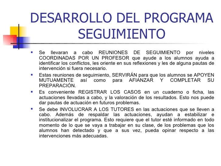 DESARROLLO DEL PROGRAMA SEGUIMIENTO <ul><li>Se llevaran a cabo REUNIONES DE SEGUIMIENTO por niveles COORDINADAS POR UN PRO...