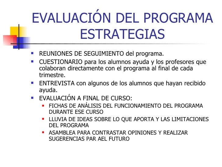 EVALUACIÓN DEL PROGRAMA ESTRATEGIAS <ul><li>REUNIONES DE SEGUIMIENTO del programa. </li></ul><ul><li>CUESTIONARIO para los...