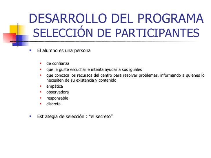 DESARROLLO DEL PROGRAMA  SELECCIÓN DE PARTICIPANTES <ul><li>El alumno es una persona </li></ul><ul><ul><li>de confianza </...