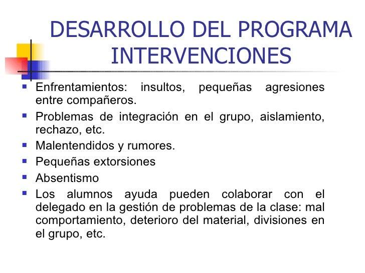 DESARROLLO DEL PROGRAMA INTERVENCIONES <ul><li>Enfrentamientos: insultos, pequeñas agresiones entre compañeros. </li></ul>...