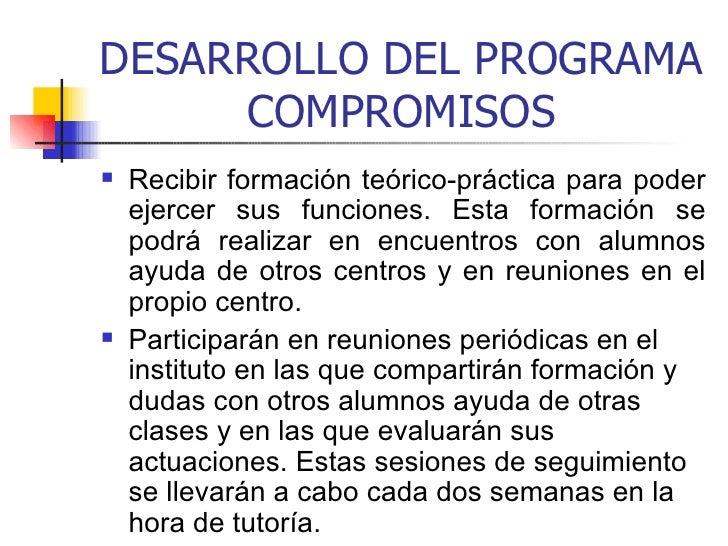 DESARROLLO DEL PROGRAMA COMPROMISOS <ul><li>Recibir formación teórico-práctica para poder ejercer sus funciones. Esta form...
