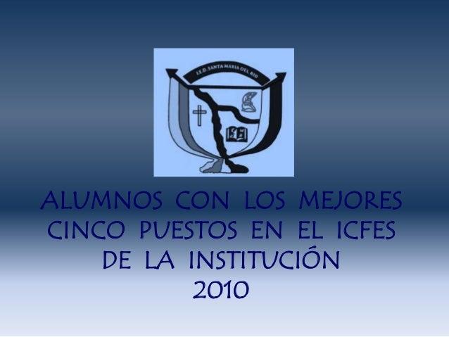 ALUMNOS CON LOS MEJORES CINCO PUESTOS EN EL ICFES DE LA INSTITUCIÓN 2010