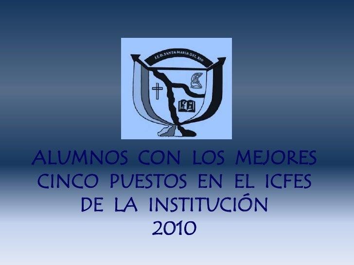 ALUMNOS  CON  LOS  MEJORES CINCO  PUESTOS  EN  EL  ICFES DE  LA  INSTITUCIÓN 2010<br />