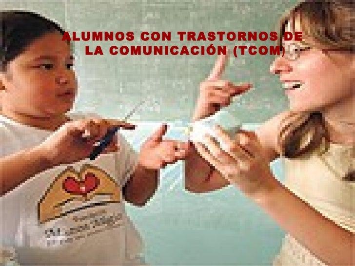 ALUMNOS CON TRASTORNOS DE  LA COMUNICACIÓN (TCOM )