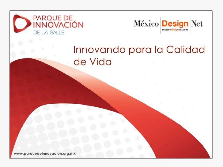Innovando para la Calidad                           de Vidawww.parquedeinnovacion.org.mx