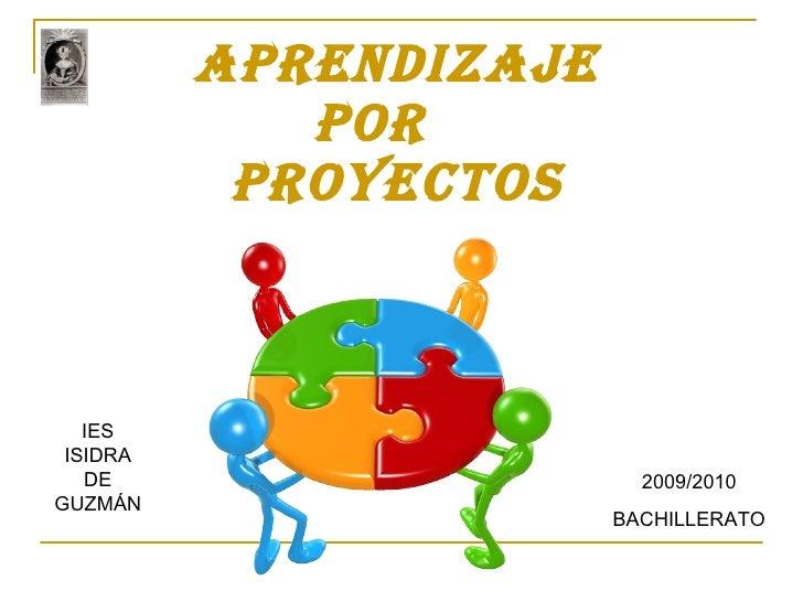 APRENDIZAJE  POR  PROYECTOS IES ISIDRA DE GUZMÁN 2009/2010 BACHILLERATO