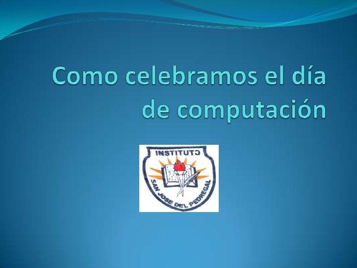 Como celebramos el día de computación<br />