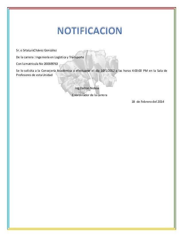 Sr. o SrtaLuisChávez González De la carrera : Ingeniería en Logística y Transporte Con la matricula No 200309763 Se lo sol...
