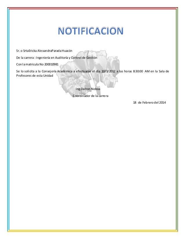 Sr. o SrtaEricka AlexandraParada Huacón De la carrera : Ingeniería en Auditoría y Control de Gestión Con la matricula No 2...