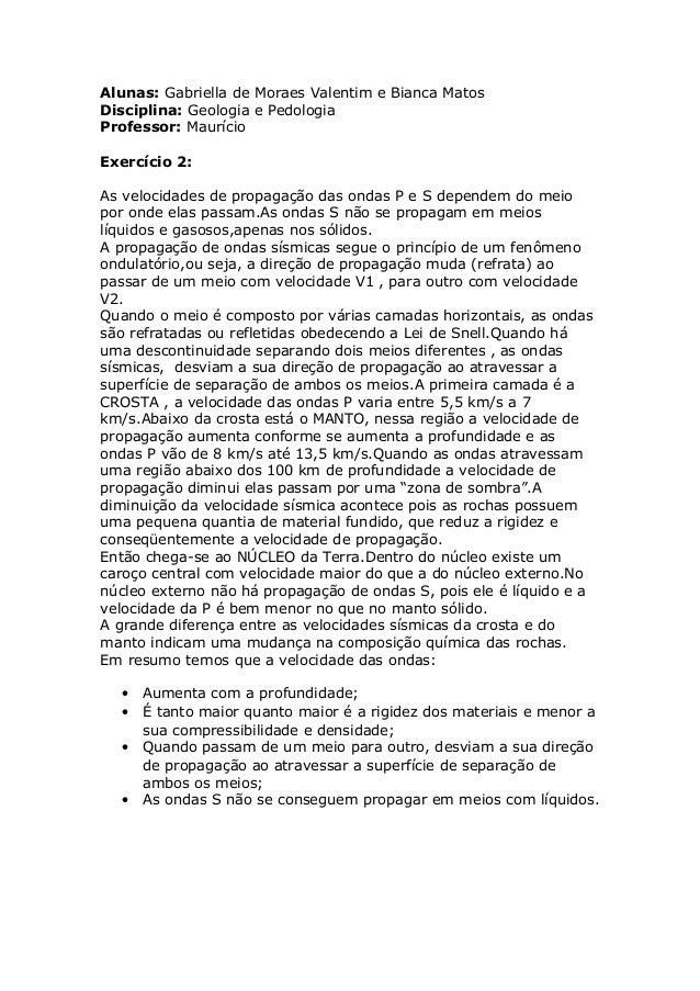 Alunas: Gabriella de Moraes Valentim e Bianca MatosDisciplina: Geologia e PedologiaProfessor: MaurícioExercício 2:As veloc...