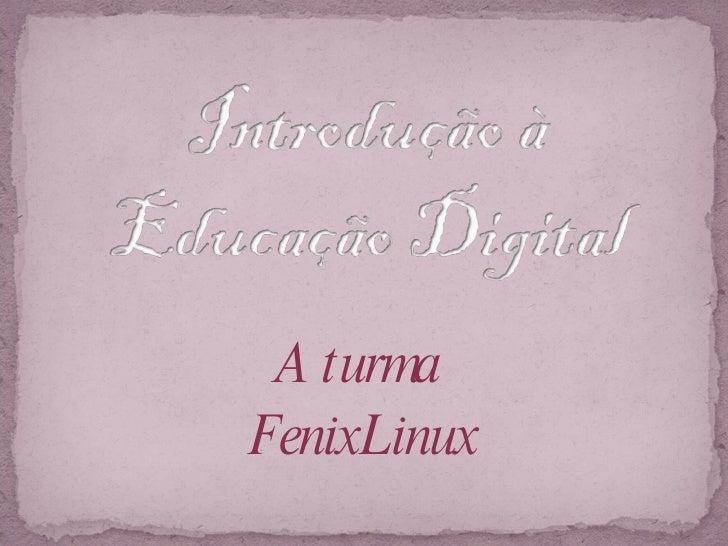 A turma  FenixLinux