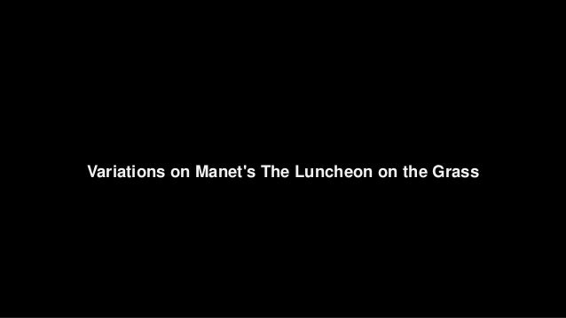 … a luncheon on the grass (Variations on Manet's The Luncheon on the Grass) Slide 2