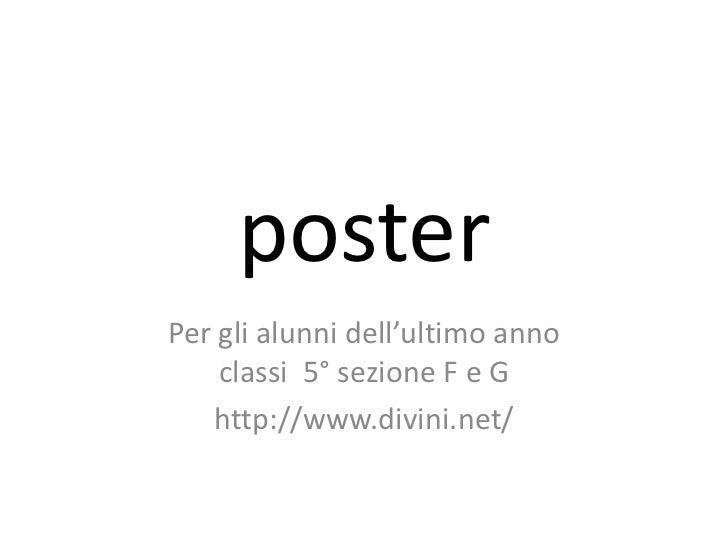 posterPer gli alunni dell'ultimo anno    classi 5° sezione F e G   http://www.divini.net/