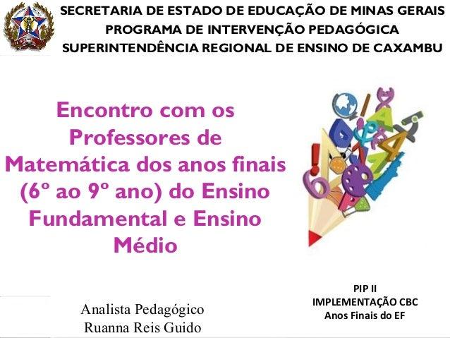 SECRETARIA DE ESTADO DE EDUCAÇÃO DE MINAS GERAIS          PROGRAMA DE INTERVENÇÃO PEDAGÓGICA     SUPERINTENDÊNCIA REGIONAL...