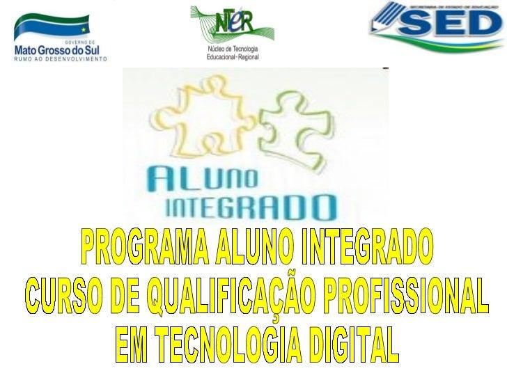 PROGRAMA ALUNO INTEGRADO CURSO DE QUALIFICAÇÃO PROFISSIONAL  EM TECNOLOGIA DIGITAL