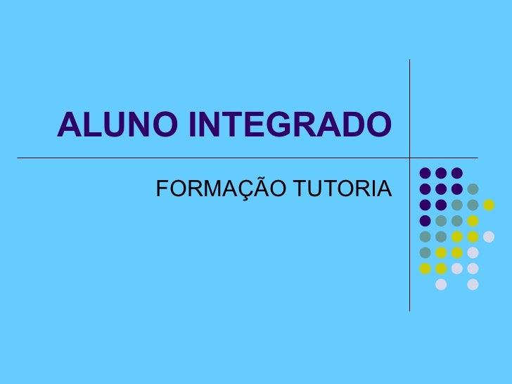 ALUNO INTEGRADO FORMAÇÃO TUTORIA