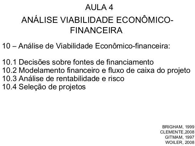 AULA 4BRIGHAM, 1999CLEMENTE,2008GITMAM, 1997WOILER, 2008ANÁLISE VIABILIDADE ECONÔMICO-FINANCEIRA10 – Análise de Viabilidad...