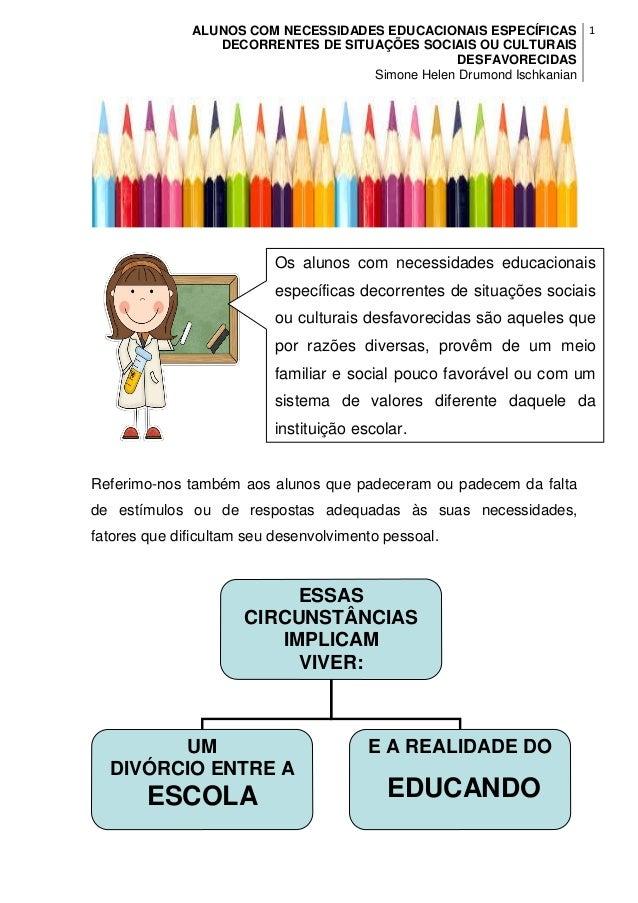 ALUNOS COM NECESSIDADES EDUCACIONAIS ESPECÍFICAS DECORRENTES DE SITUAÇÕES SOCIAIS OU CULTURAIS DESFAVORECIDAS Simone Helen...