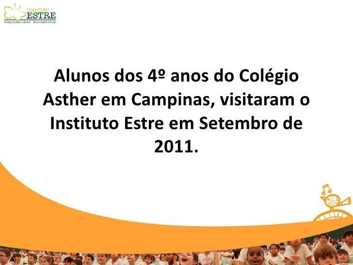 Alunos dos 4º anos do ColégioAsther em Campinas, visitaram o Instituto Estre em Setembro de               2011.
