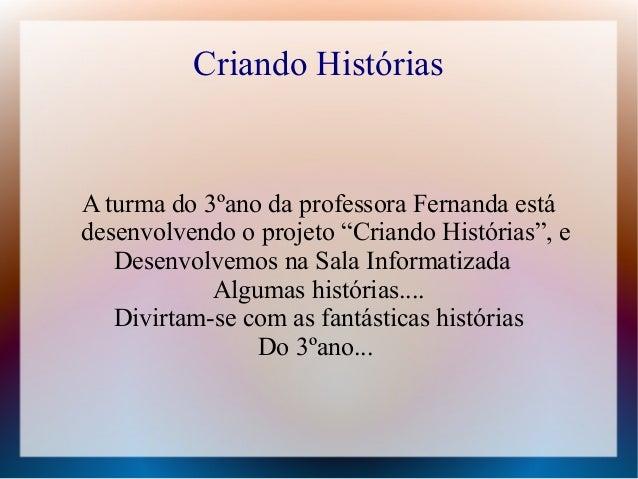 """Criando HistóriasA turma do 3ºano da professora Fernanda estádesenvolvendo o projeto """"Criando Histórias"""", eDesenvolvemos n..."""