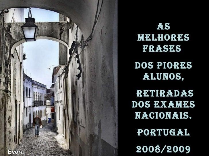 Évora As melhores frases  dos piores alunos, retiradas dos exames nacionais. Portugal 2008/2009