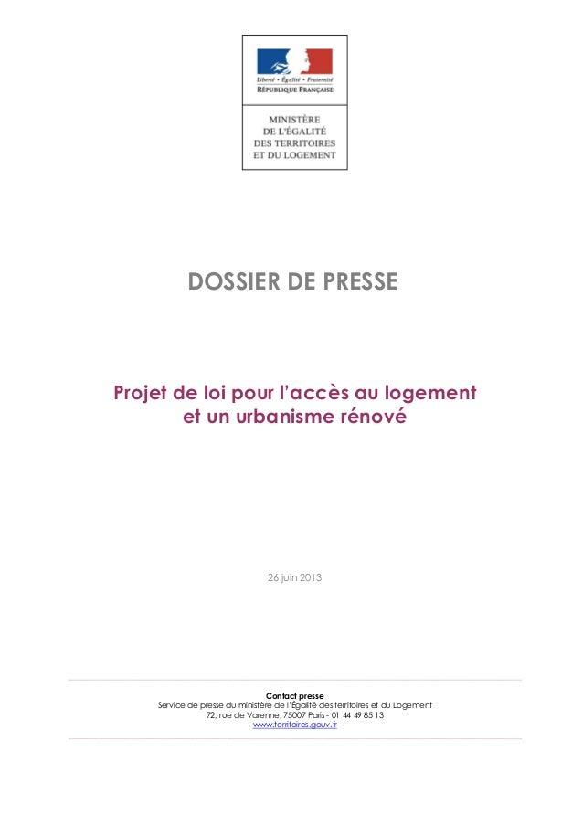 DOSSIER DE PRESSEProjet de loi pour l'accès au logementet un urbanisme rénové26 juin 2013Contact presseService de presse d...