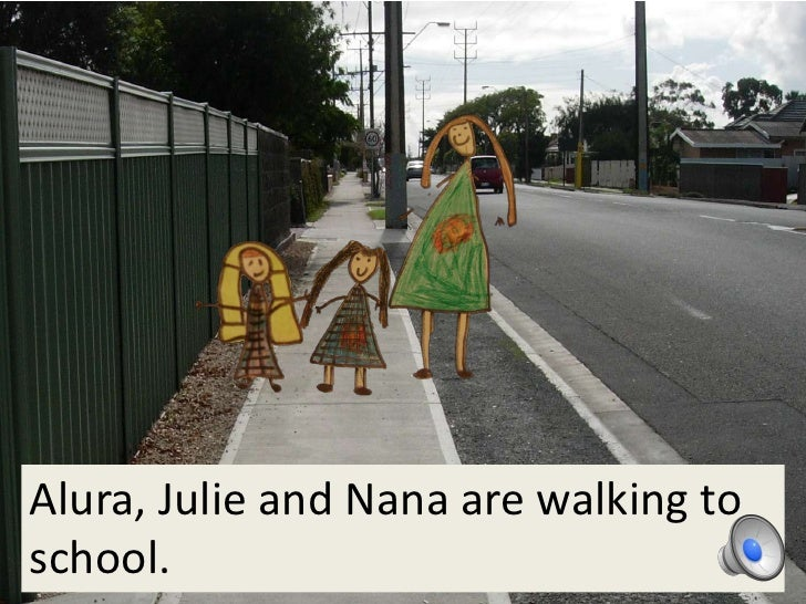 Alura, Julie and Nana are walking toschool.