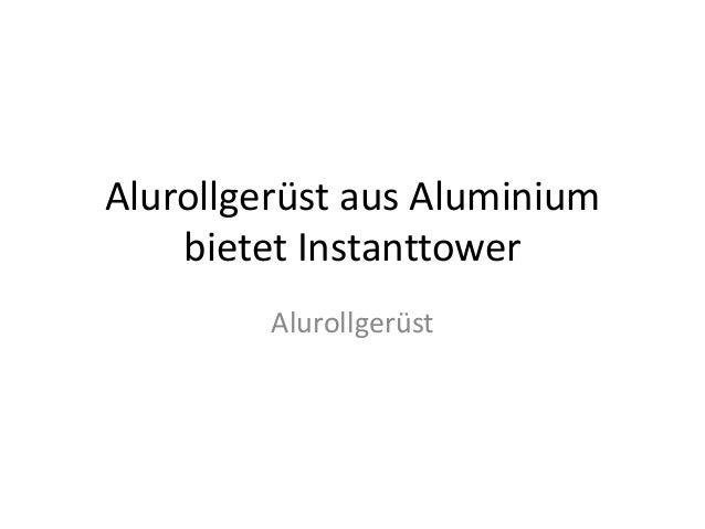 Alurollgerüst aus Aluminium    bietet Instanttower         Alurollgerüst