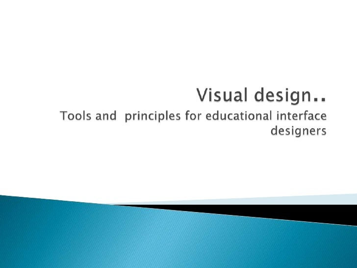 Visual design.. Tools and  principles for educational interface designers<br />