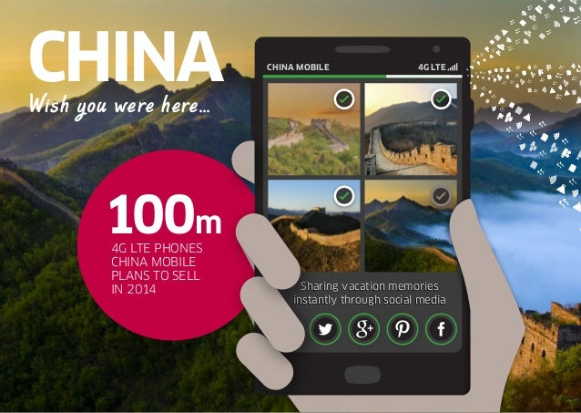 100m 4G LTE PHONES CHINA MOBILE PLANS TO SELL IN 2014 CHINA MOBILE 4G LTE CHINAWish you were here... Sharing vacation memo...