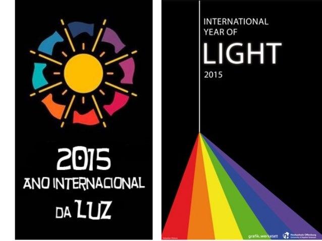 A Asemblea Xeral das Nacións Unidas declarou o 2015 como Ano Internacional da Luz e das Tecnoloxías basadas na Luz. O obxe...