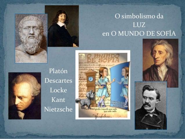 Platón Descartes Locke Kant Nietzsche O simbolismo da LUZ en O MUNDO DE SOFÍA