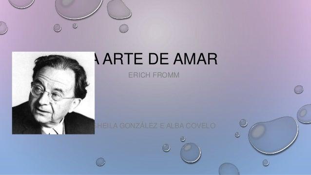 A ARTE DE AMAR ERICH FROMM SHEILA GONZÁLEZ E ALBA COVELO