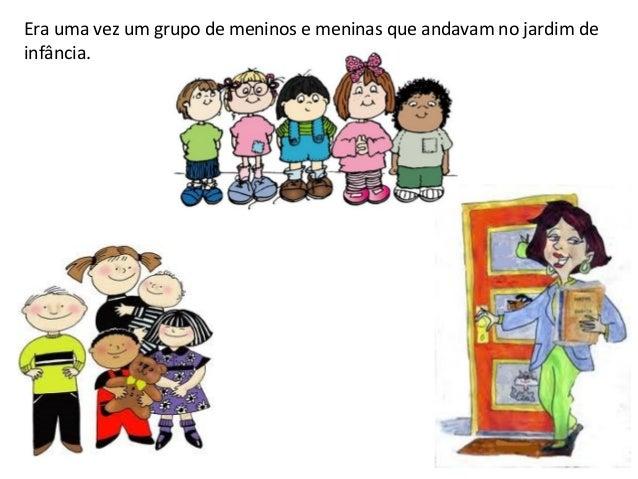 Era uma vez um grupo de meninos e meninas que andavam no jardim de infância.