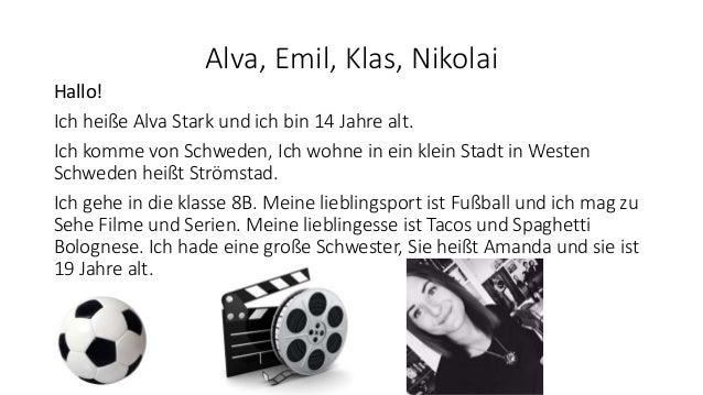 Alva, Emil, Klas, Nikolai Hallo! Ich heiße Alva Stark und ich bin 14 Jahre alt. Ich komme von Schweden, Ich wohne in ein k...