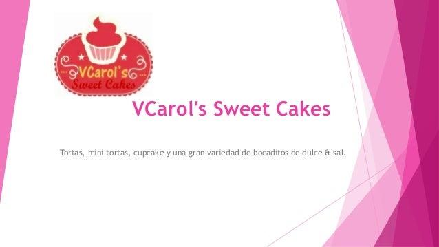 VCarol's Sweet Cakes Tortas, mini tortas, cupcake y una gran variedad de bocaditos de dulce & sal.