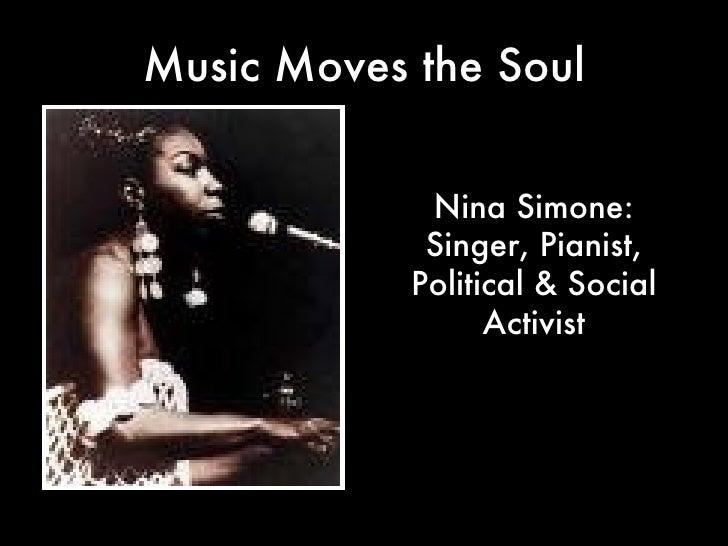 Music Moves the Soul Nina Simone: Singer, Pianist, Political & Social Activist