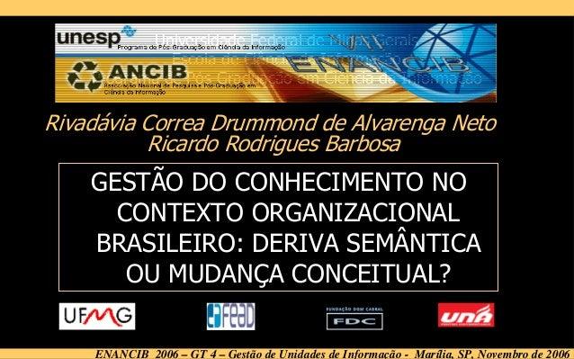 ENANCIB 2006 – GT 4 – Gestão de Unidades de Informação - Marília, SP, Novembro de 2006 GESTÃO DO CONHECIMENTO NO CONTEXTO ...