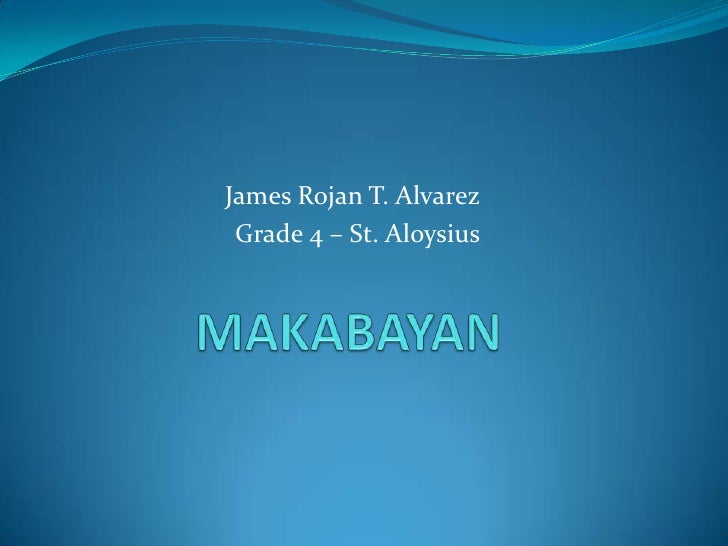 James Rojan T. Alvarez<br />       Grade 4 – St. Aloysius<br />MAKABAYAN<br />